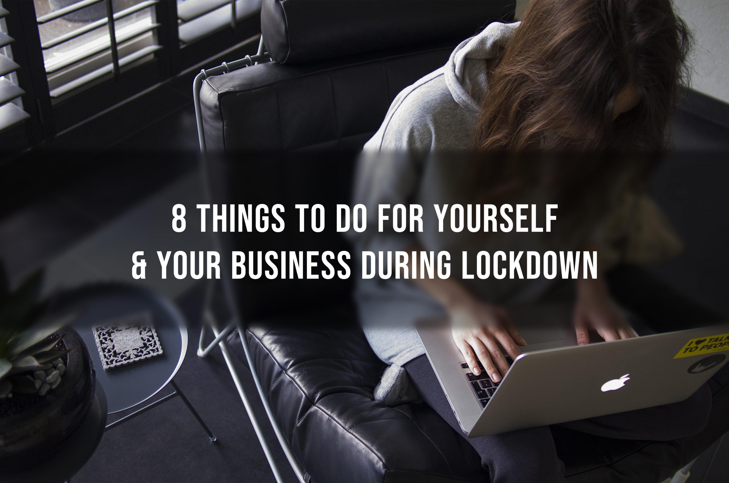 8 Things to Do for Yourself & Your Business During Lockdown